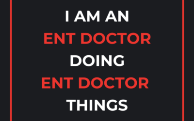 I Am ENT Doctor Doing ENT Doctor Things